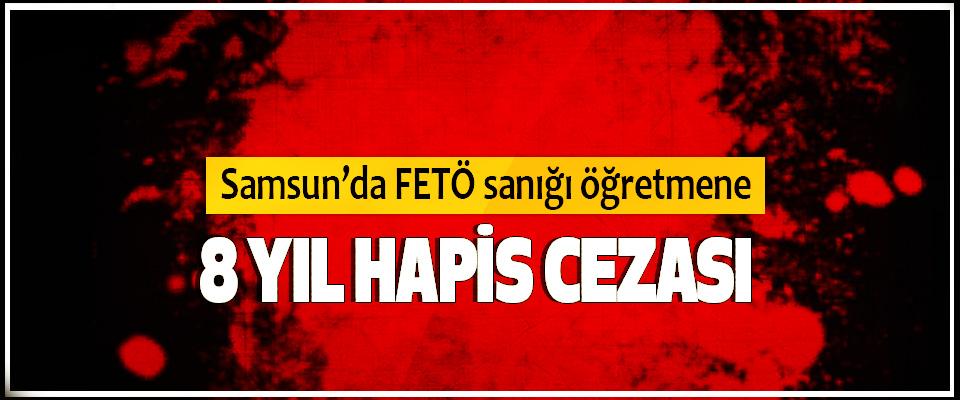 Samsun'da FETÖ sanığı öğretmene 8 YIL Hapis Cezası
