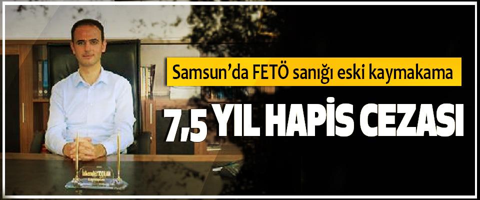 Samsun'da FETÖ sanığı eski kaymakama 7,5 Yıl Hapis Cezası