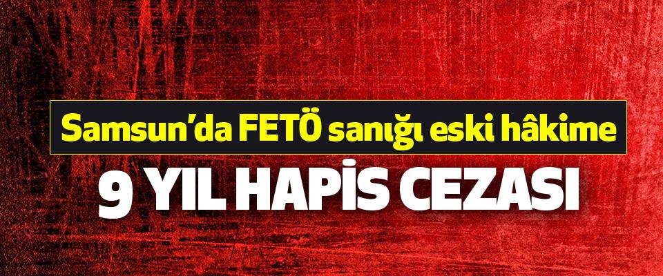 Samsun'da FETÖ sanığı eski hâkime 9 yıl hapis cezası