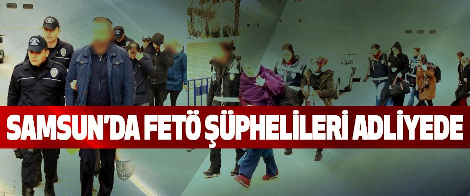 Samsun'da FETÖ Şüphelileri Adliyede