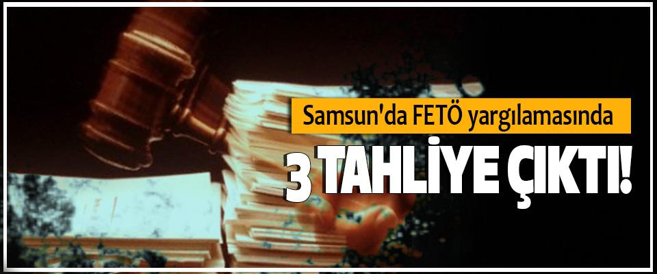 Samsun'da FETÖ yargılamasında 3 Tahliye Çıktı!