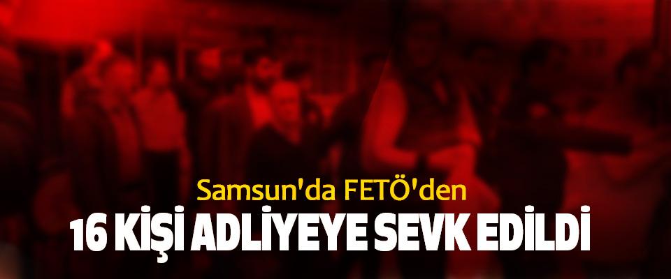 Samsun'da FETÖ'den 16 Kişi Adliyeye Sevk Edildi