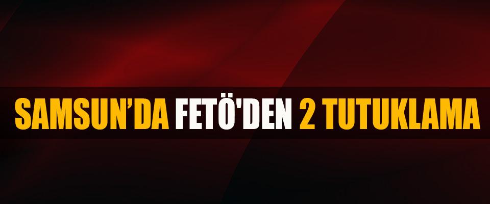 Samsun'da Fetö'den 2 Tutuklama