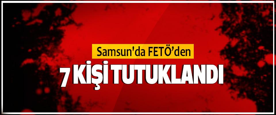 Samsun'da Fetö'den 7 Kişi Tutuklandı