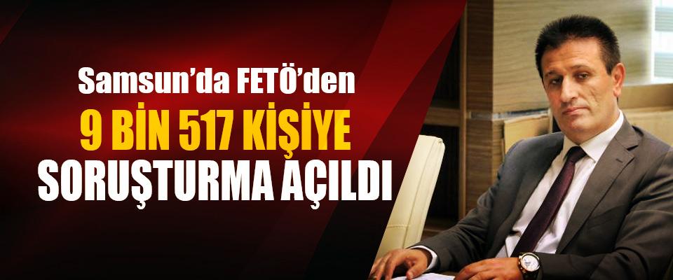 Samsun'da FETÖ'den 9 BİN 517 kişiye soruşturma açıldı