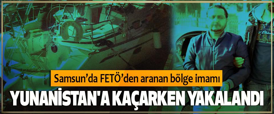 Samsun'da FETÖ'den aranan bölge imamı Yunanistan'a Kaçarken Yakalandı