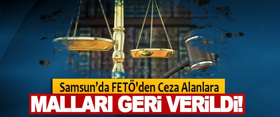 Samsun'da FETÖ'den Ceza Alanlara Malları Geri Verildi!