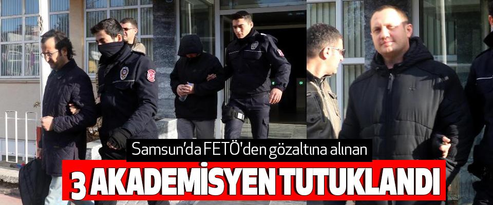 Samsun'da FETÖ'den gözaltına alınan 3 Akademisyen Tutuklandı