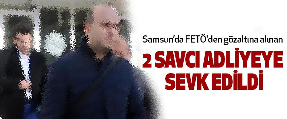 Samsun'da FETÖ'den gözaltına alınan 2 Savcı Adliyeye Sevk Edildi