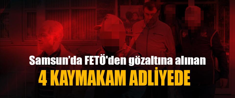 Samsun'da FETÖ'den gözaltına alınan 4 Kaymakam Adliyede