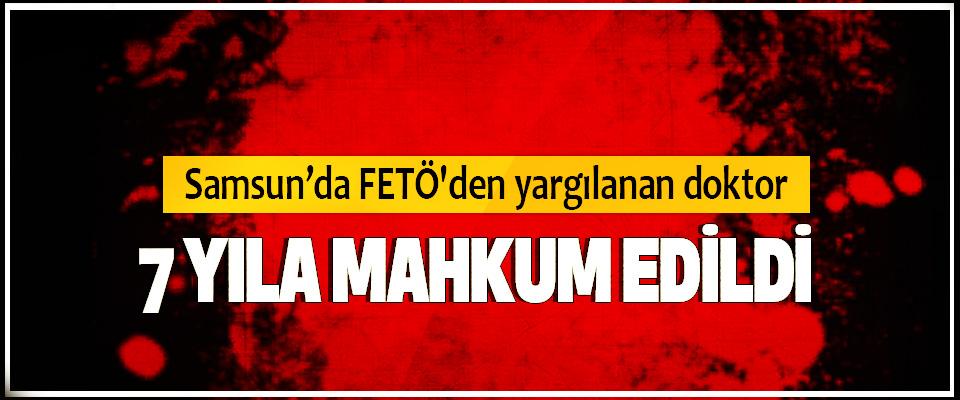 Samsun'da FETÖ'den yargılanan doktor 7 Yıla Mahkum Edildi