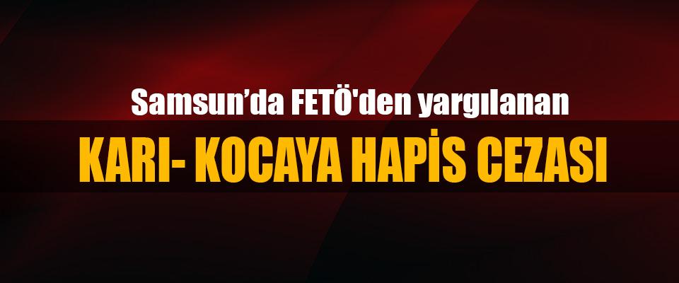 Samsun'da FETÖ'den yargılanan Karı- Kocaya Hapis Cezası