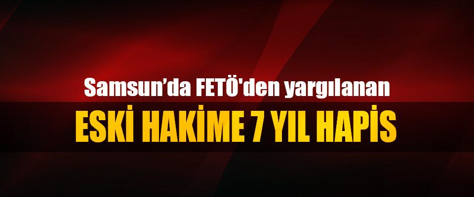 Samsun'da FETÖ'den yargılanan eski hakime 7 yıl hapis