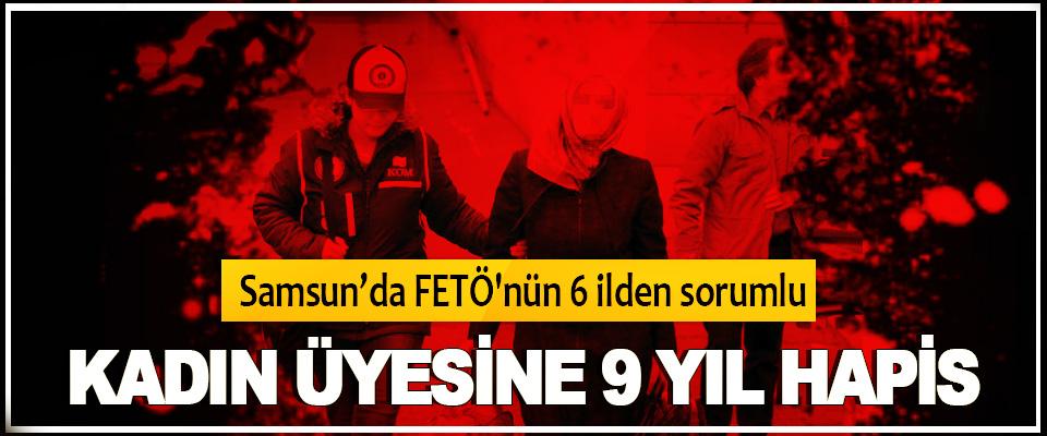 Samsun'da FETÖ'nün 6 ilden sorumlu Kadın Üyesine 9 Yıl Hapis