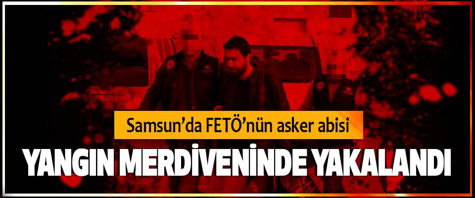 Samsun'da FETÖ'nün asker abisi Yangın Merdiveninde Yakalandı