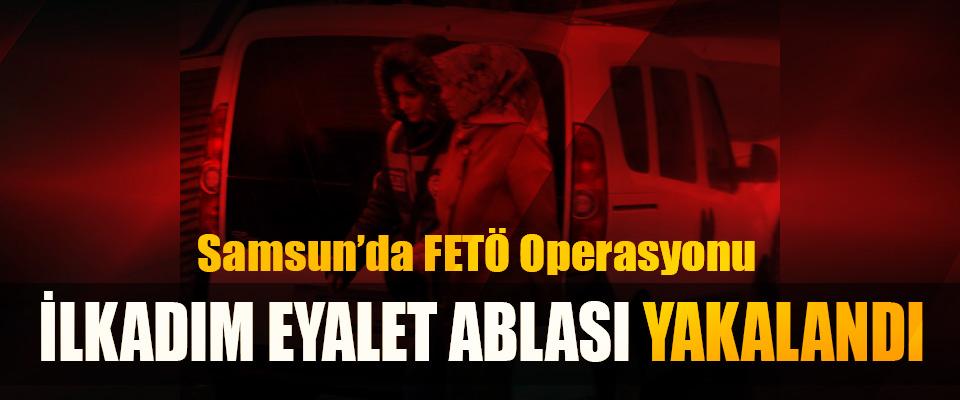 Samsun'da FETÖ'nün İlkadım Eyalet Ablası Yakalandı