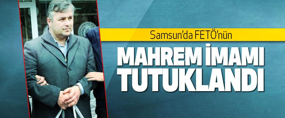 Samsun'da FETÖ'nün   Mahrem İmamı Tutuklandı