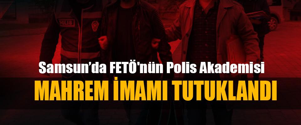 Samsun'da FETÖ'nün Polis Akademisi Mahrem İmamı Tutuklandı