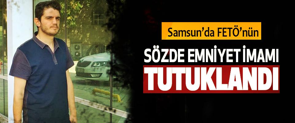 Samsun'da FETÖ'nün Sözde Emniyet İmamı Tutuklandı