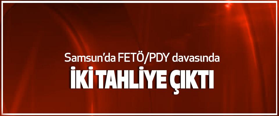 Samsun'da FETÖ/PDY davasında İki Tahliye Çıktı