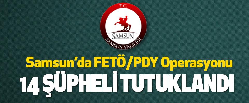 Samsun'da Fetö/Pdy Operasyonu