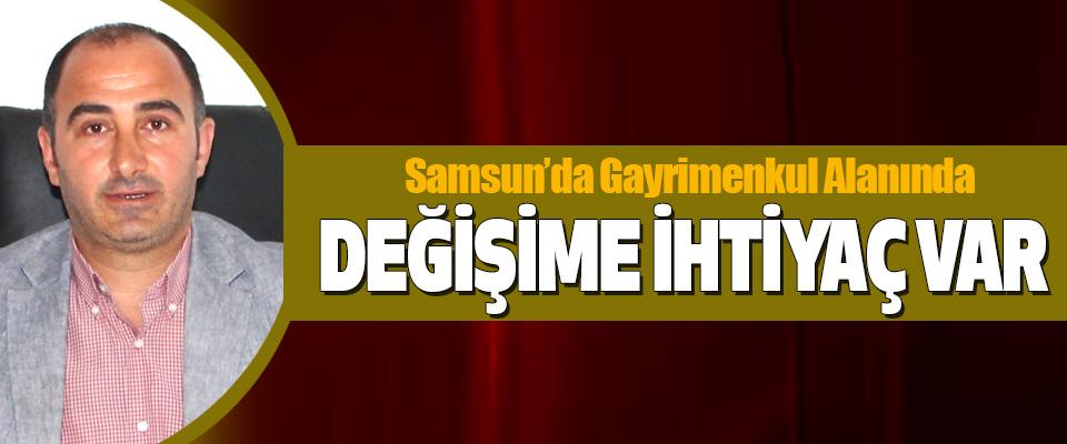 Samsun'da Gayrimenkul Alanında Değişime İhtiyaç Var