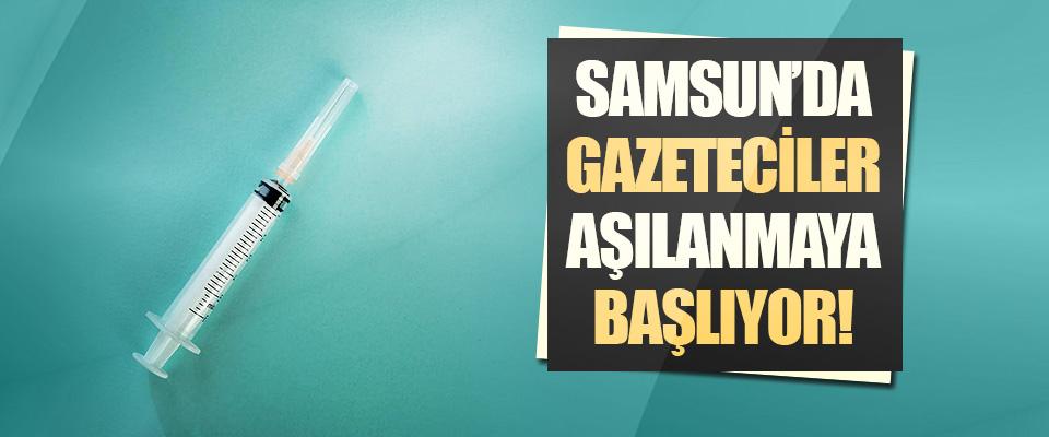 Samsun'da Gazeteciler Aşılanmaya Başlıyor!