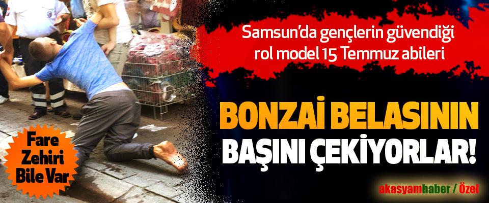 Samsun'da gençlerin güvendiği rol model 15 Temmuz abileri Bonzai belasının başını çekiyorlar!