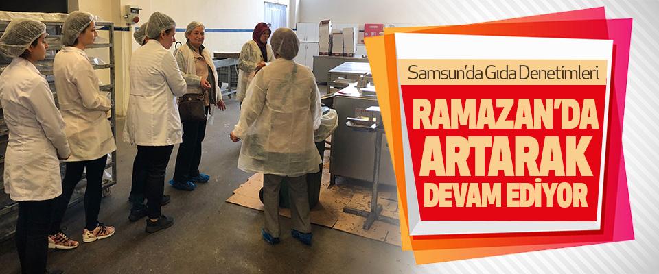 Samsun'da Gıda Denetimleri Ramazan'da Aratarak Devam Ediyor!