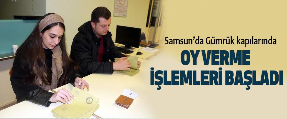 Samsun'da Gümrük kapılarında Oy Verme İşlemleri Başladı