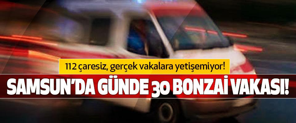 Samsun'da günde 30 bonzai vakası!