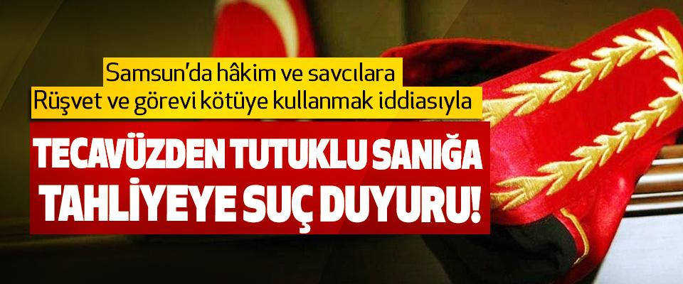 Samsun'da hâkim ve savcılara Rüşvet ve görevi kötüye kullanmak iddiasıyla Tecavüzden tutuklu sanığa tahliyeye suç duyuru!