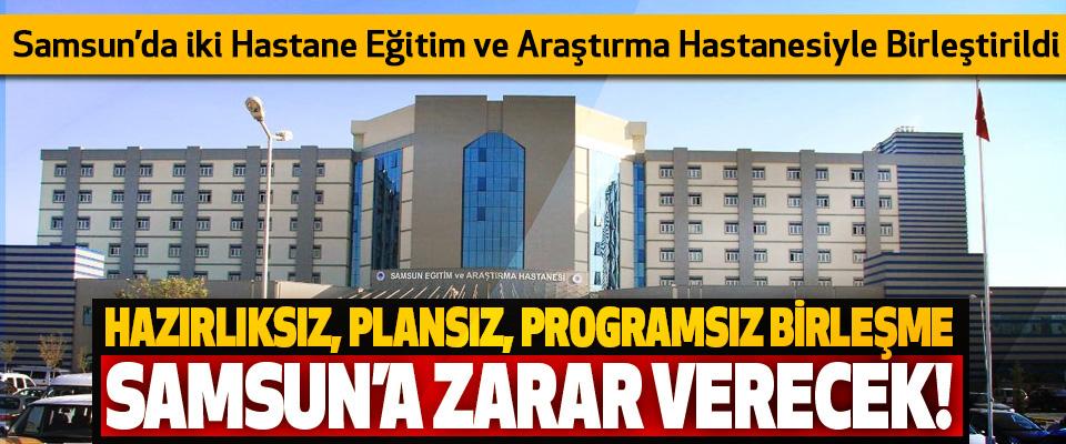 Samsun'da iki Hastane  Eğitim ve Araştırma Hastanesiyle Birleştirildi