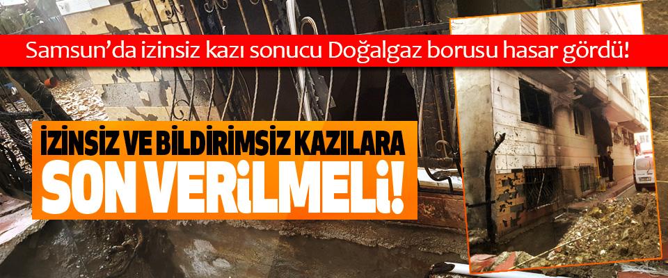 Samsun'da izinsiz kazı sonucu Doğalgaz borusu hasar gördü!