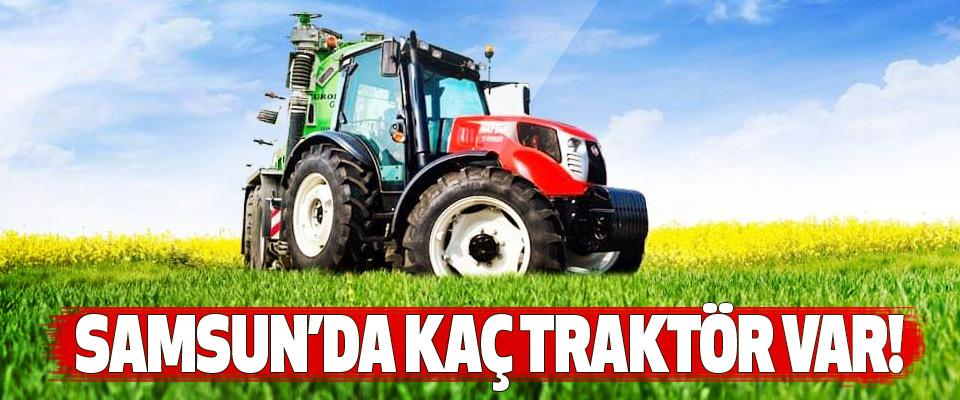 Samsun'da kaç traktör var!