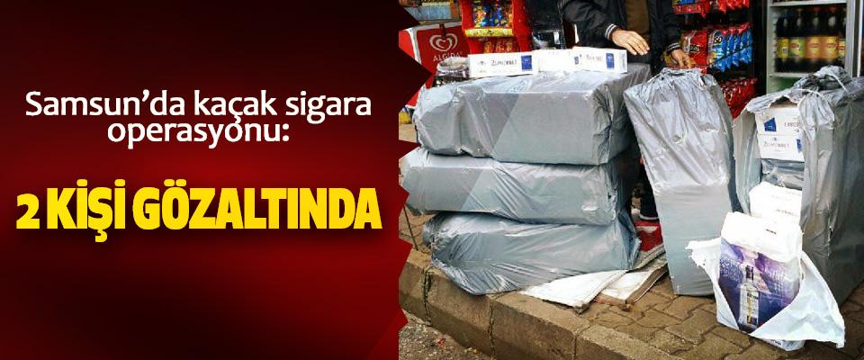Samsun'da kaçak sigara operasyonu: 2 Kişi Gözaltında