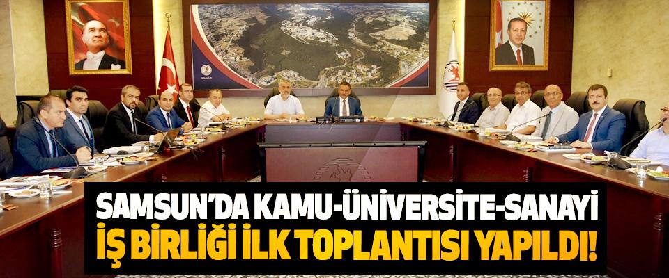 Samsun'da kamu-üniversite-sanayi iş birliği ilk toplantısı yapıldı!