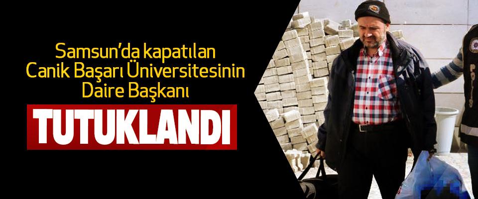 Samsun'da Kapatılan Canik Başarı Üniversitesinin Daire Başkanı Tutuklandı