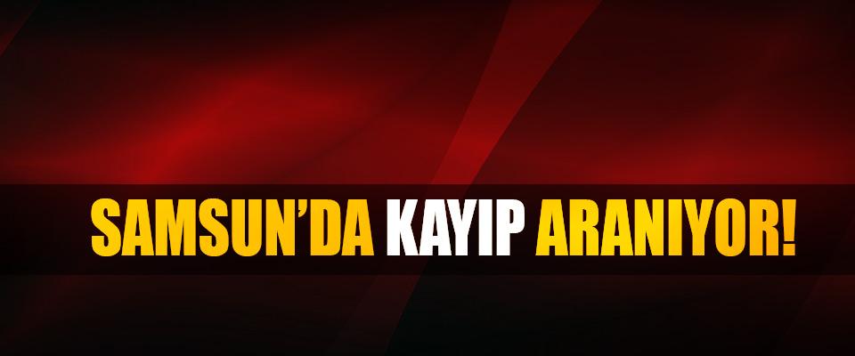Samsun'da kayıp aranıyor!