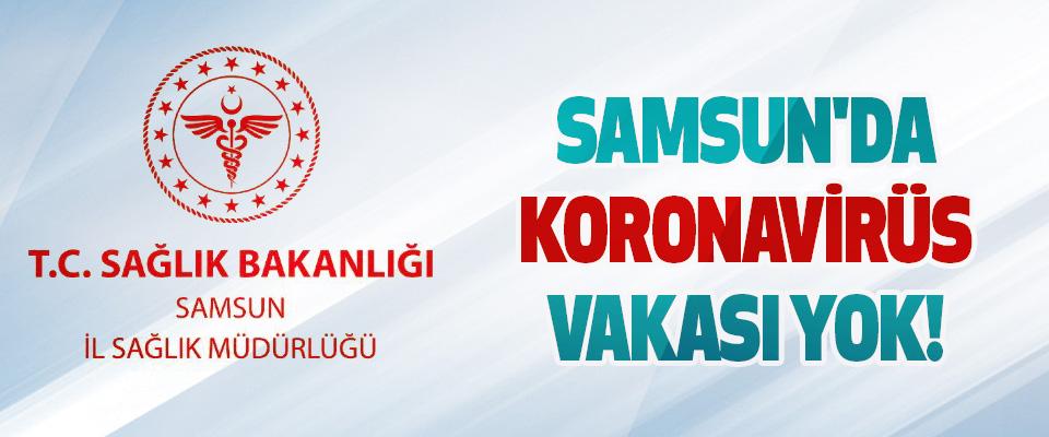 Samsun'da Koronavirüs Vakası Yok!