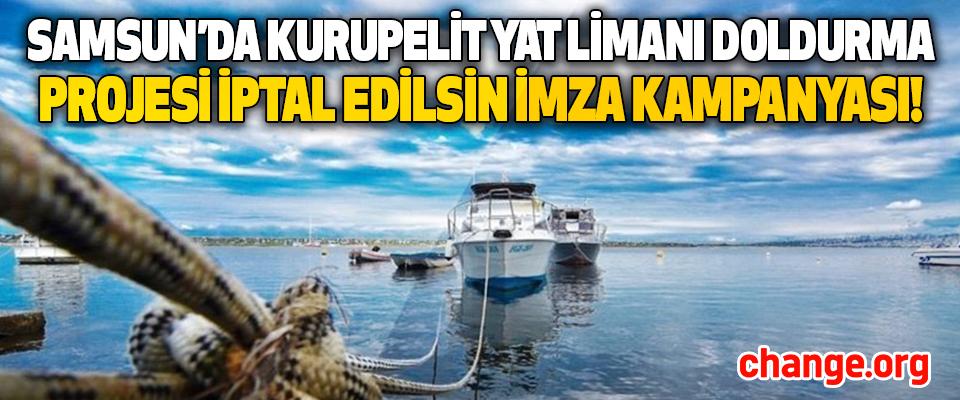 Samsun'da Kurupelit Yat Limanı Doldurma Projesi İptal Edilsin İmza Kampanyası!