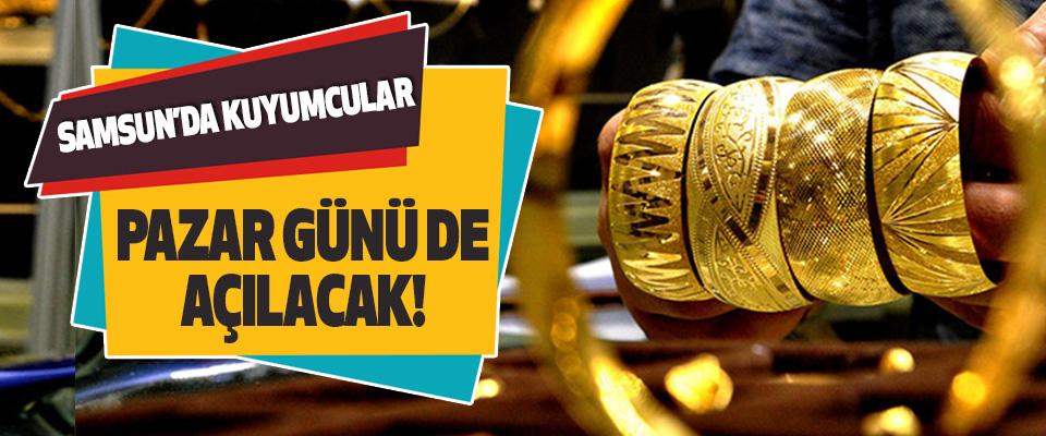 Samsun'da Kuyumcular Pazar Günü De Açılacak!