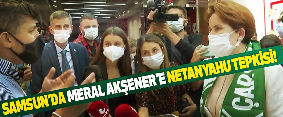 Samsun'da Meral Akşener'e Netanyahu Tepkisi