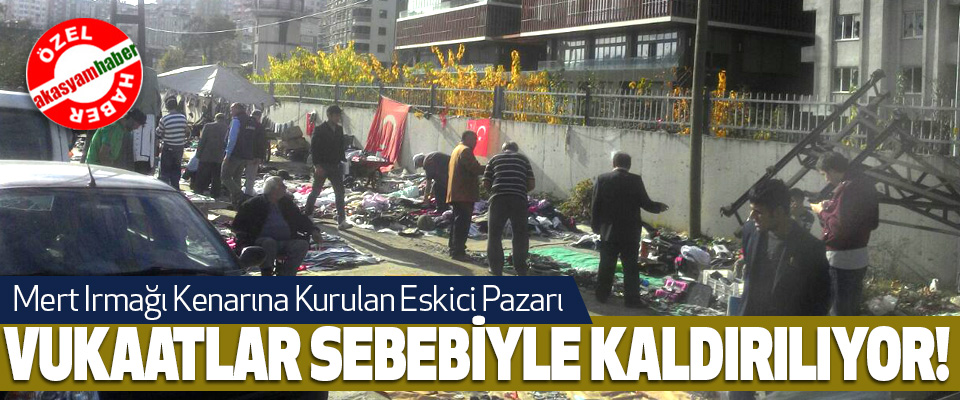 Samsun'da Mert Irmağı Kenarına Kurulan Eskici Pazarı Vukaatlar sebebiyle kaldırılıyor!