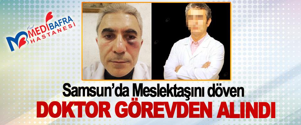 Samsun'da Meslektaşını döven Doktor Görevden Alındı