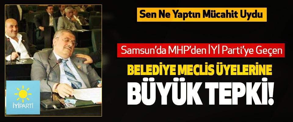 Samsun'da MHP'den İYİ Parti'ye Geçen Belediye meclis üyelerine büyük tepki!