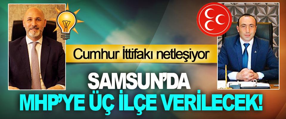 Samsun'da MHP'ye Üç İlçe Verilecek!