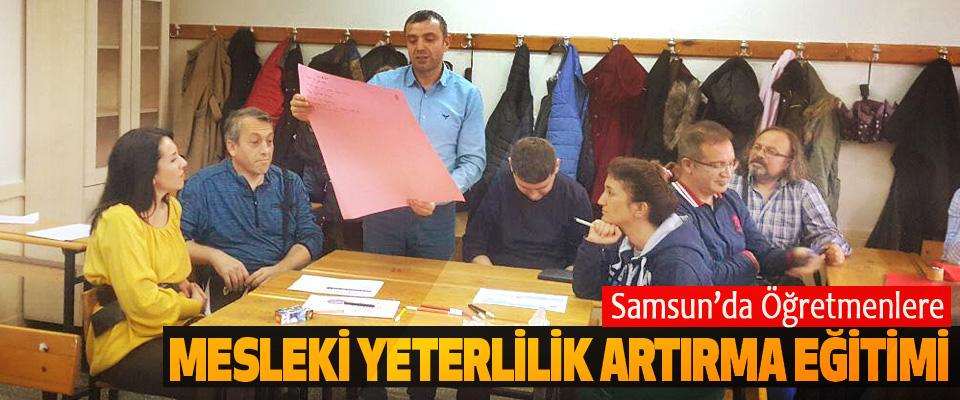 Samsun'da Öğretmenlere Mesleki Yeterlilik Artırma Eğitimi