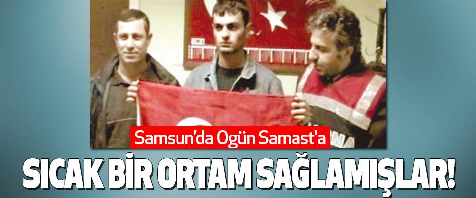 Samsun'da Ogün Samast'a Sıcak bir ortam sağlamışlar!