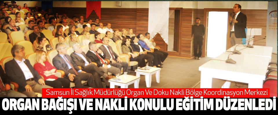Samsun'da Organ Bağışı Ve Nakli Konulu Eğitim Düzenlendi